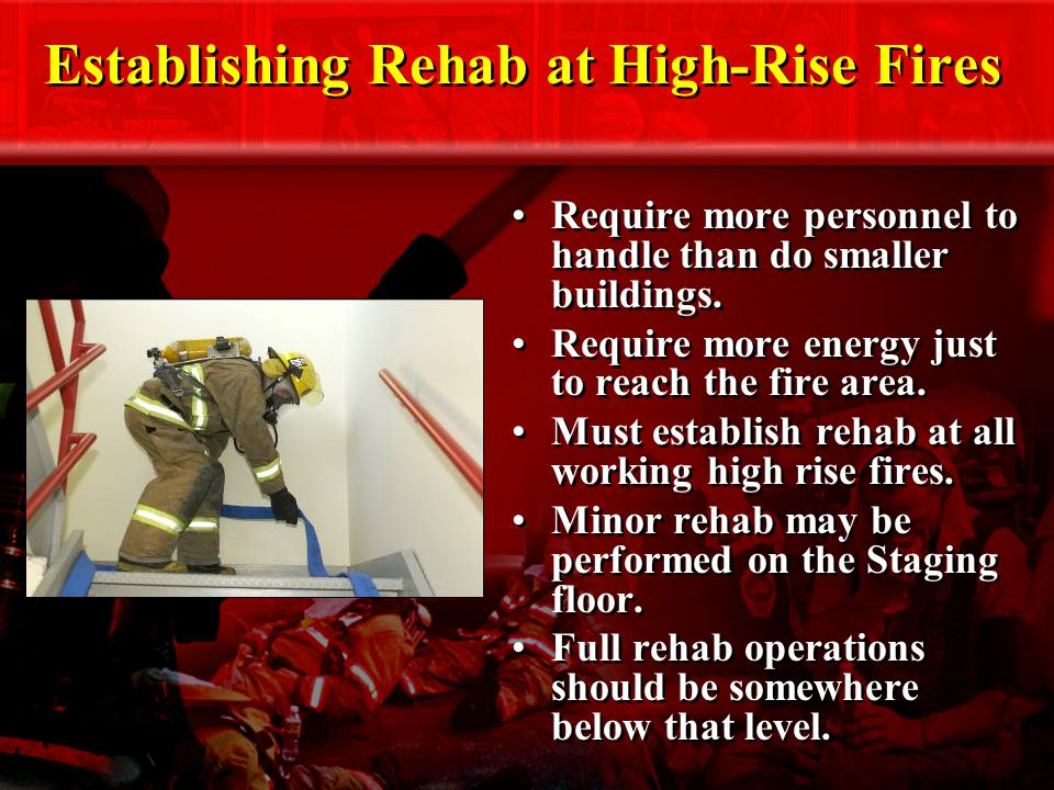 Establishing Rehab at High-Rise Fires Require more personnel to handle than do smaller buildings.