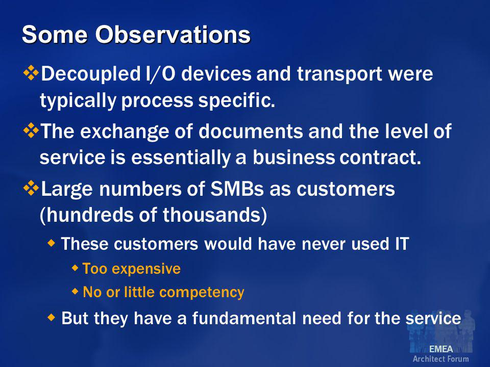 EMEA Some Observations  Decoupled I/O devices and transport were typically process specific.