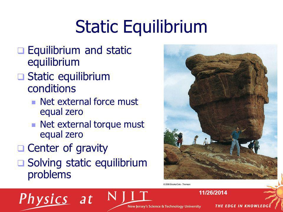 11/26/2014 Static Equilibrium  Equilibrium and static equilibrium  Static equilibrium conditions Net external force must equal zero Net external tor