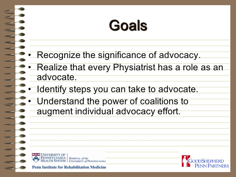 Goals Recognize the significance of advocacy.