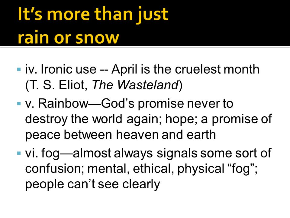  iv. Ironic use -- April is the cruelest month (T. S. Eliot, The Wasteland)  v. Rainbow—God's promise never to destroy the world again; hope; a prom