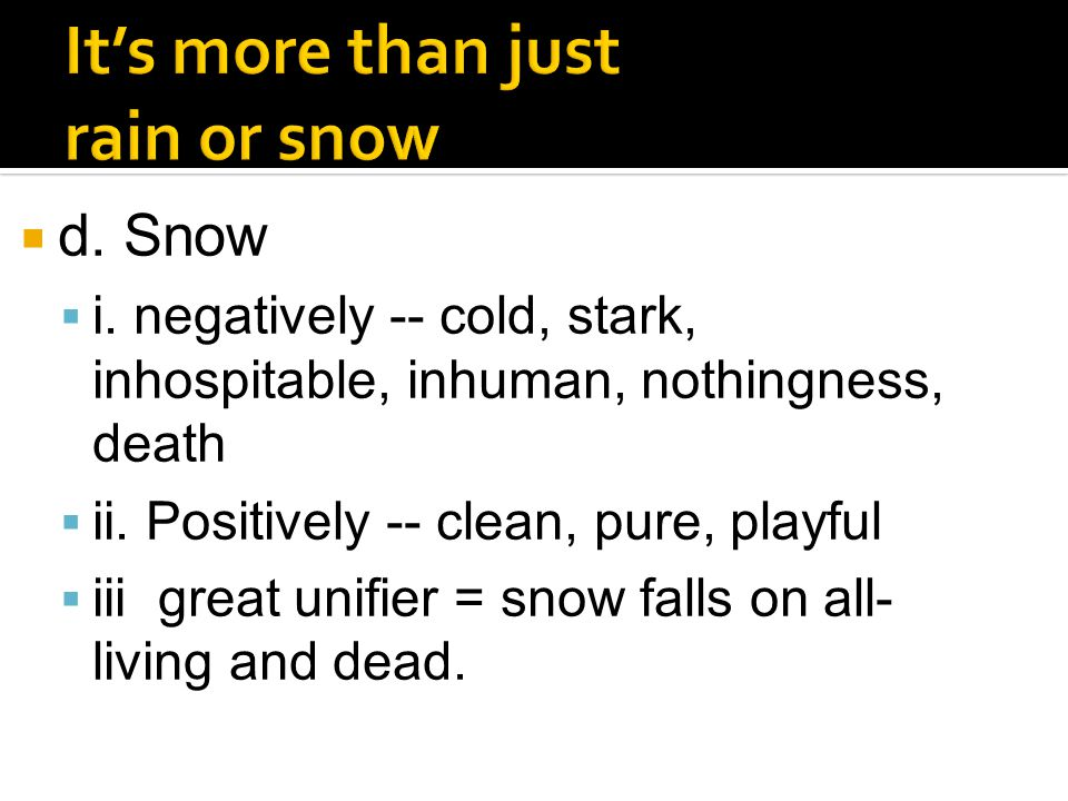  d. Snow  i. negatively -- cold, stark, inhospitable, inhuman, nothingness, death  ii.