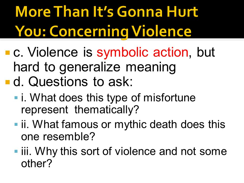 c. Violence is symbolic action, but hard to generalize meaning  d.