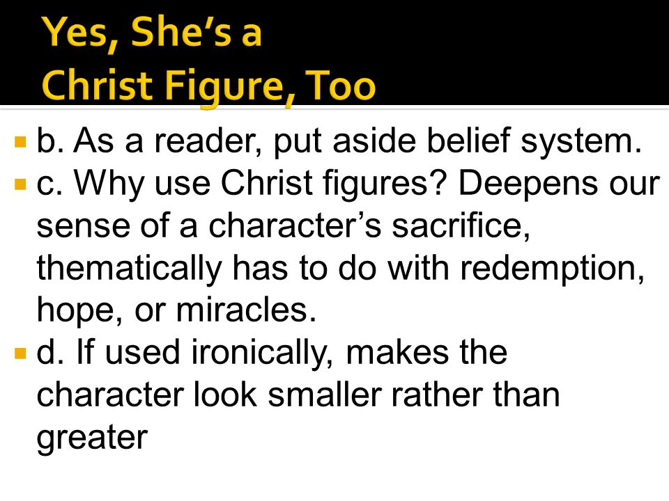  b. As a reader, put aside belief system.  c. Why use Christ figures.