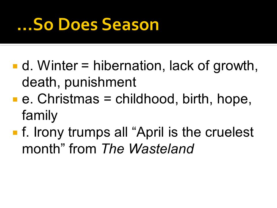  d. Winter = hibernation, lack of growth, death, punishment  e.