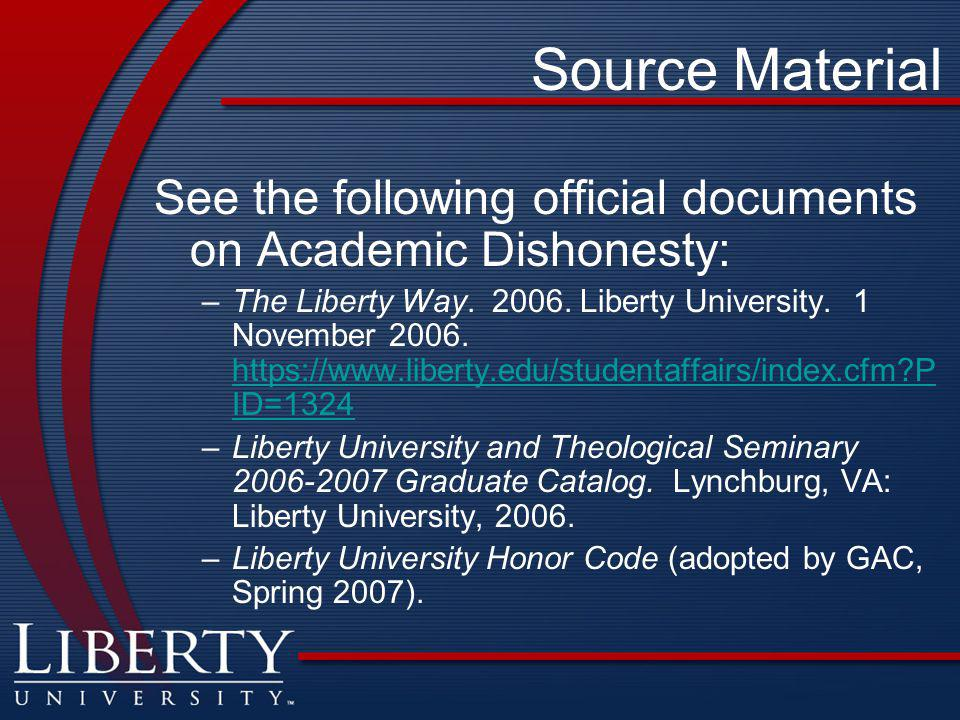 Source Material See the following official documents on Academic Dishonesty: –The Liberty Way.
