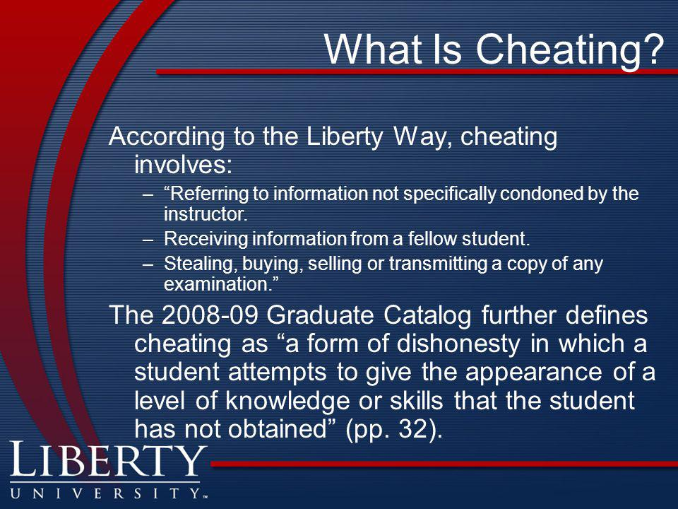 """What Is Cheating? According to the Liberty Way, cheating involves: –""""Referring to information not specifically condoned by the instructor. –Receiving"""