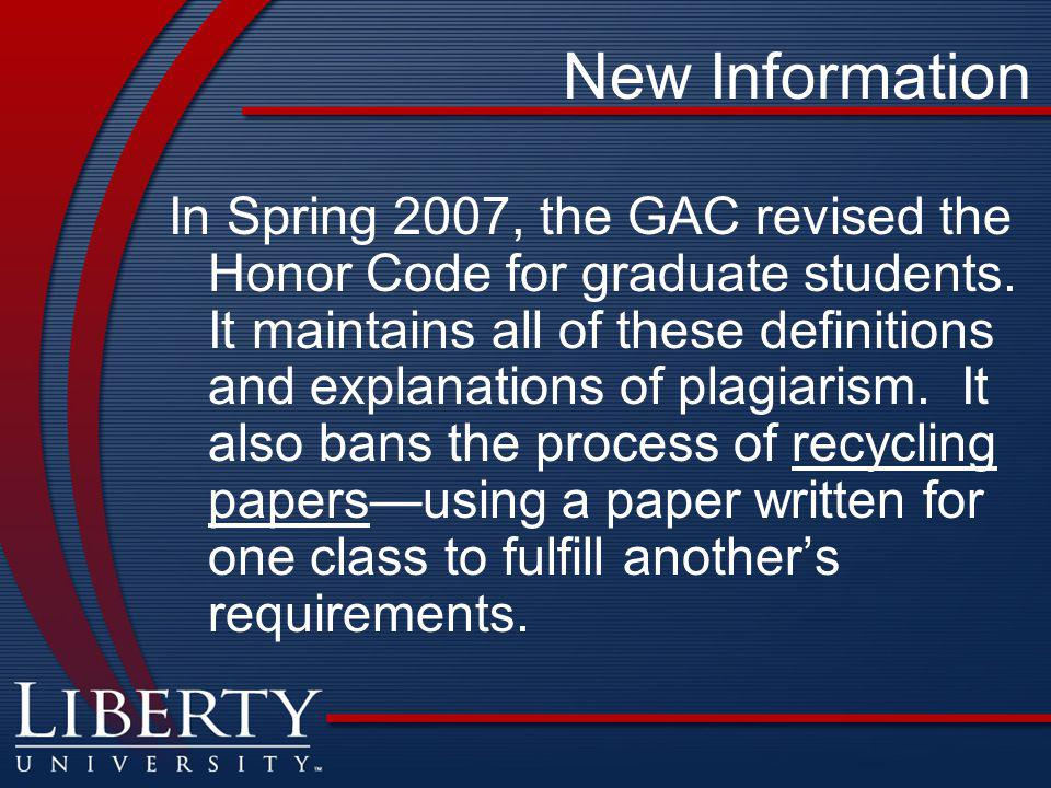 New Information In Spring 2007, the GAC revised the Honor Code for graduate students. It maintains all of these definitions and explanations of plagia