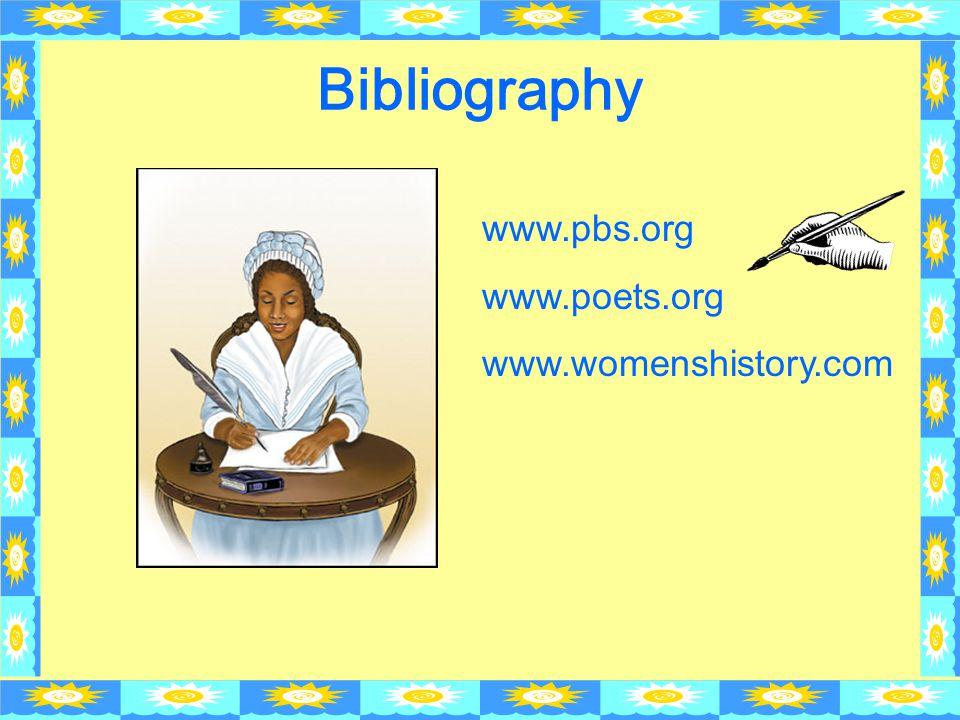 Bibliography www.pbs.org www.poets.org www.womenshistory.com