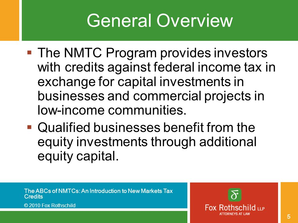 The ABCs of NMTCs: An Introduction to New Markets Tax Credits © 2010 Fox Rothschild 46 Issues  Getting comfortable with the collateral  Complicated deal structure – too many chefs in the kitchen  Tax expertise is a necessity for advising CDEs or NMTC investors  Transactional Fees: CDE fees, legal and accounting fees  Seven year lockout  Potential for recapture