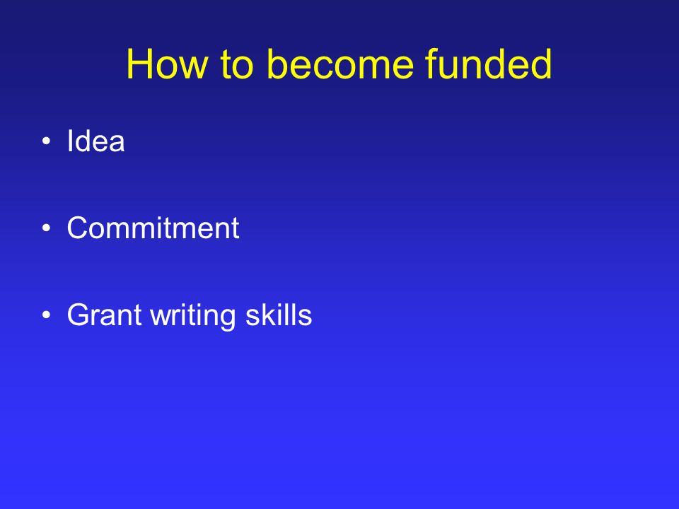 How to become funded Idea Commitment Grant writing skills