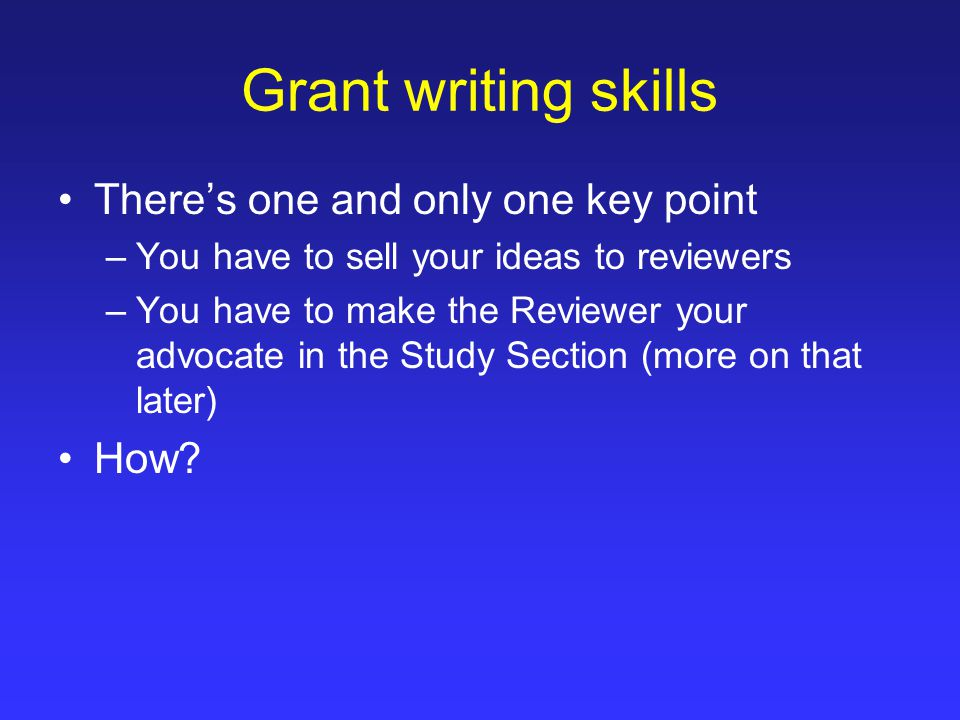 On line resources for grant writing Visit the Advance faculty professional development web site at www.med.upenn.edu/fapd/advance and view the following materials on the research page: –All About Grants tutorial on developing R01 grant applications produced by the NIAID at the NIH http://www.niaid.nih.gov/ncn/grants/default.htm CHECKLIST – very helpful –Common Pitfalls of Grant Preparation PowerPoint with synchronized voice by Dr.