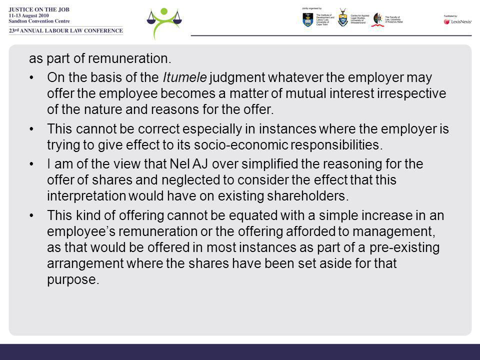 as part of remuneration. On the basis of the Itumele judgment whatever the employer may offer the employee becomes a matter of mutual interest irrespe