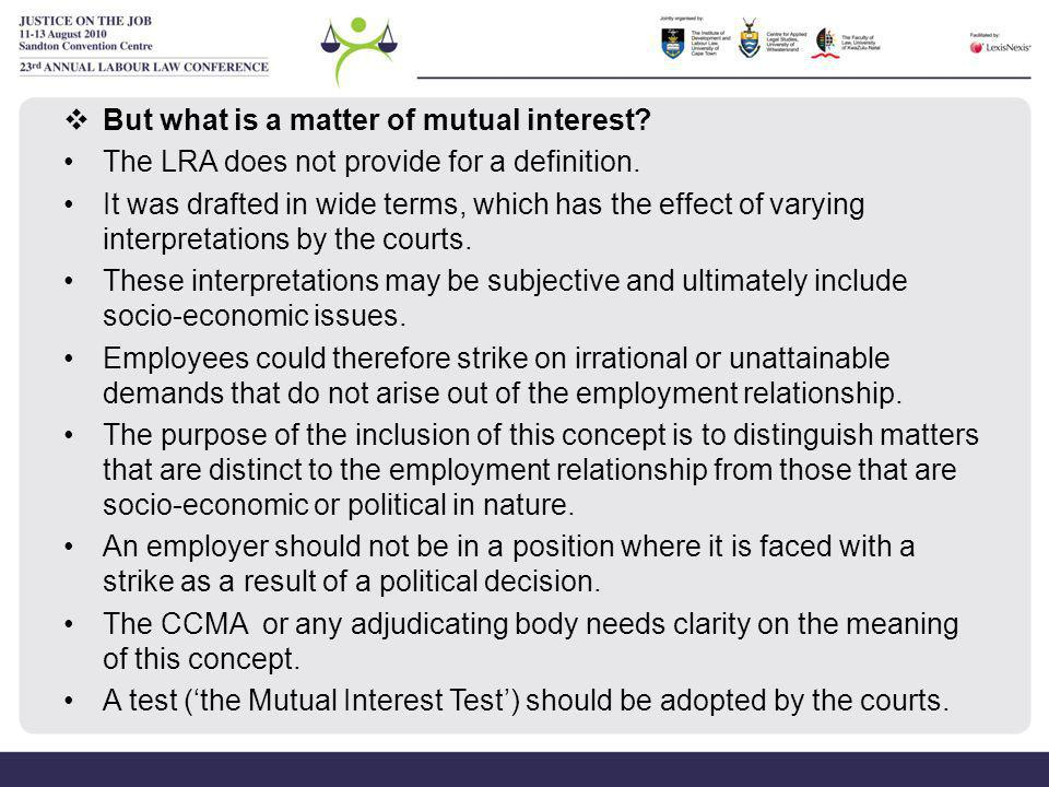 Conclusion Inclusion of the words 'a matter of mutual interest' in the definition of a strike was to limit the disputes or grievances that an employee may strike on.