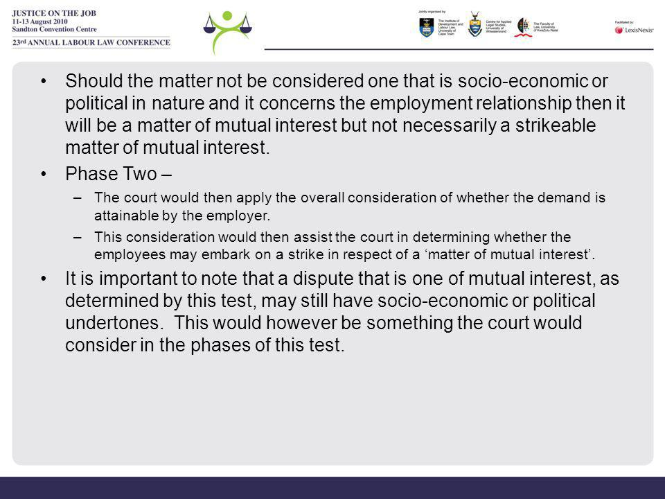 Judicial Interpretations: Pre LRA S 24 of the 1937 Industrial Conciliation Act Rand Tyres & Accessories (Pty) Ltd v Industrial Council for the Motor Industry Transvaal (1941) –Applicant argued that regulation of trading hours was not a matter of mutual interest but a trade policy –Court held that there is no reason why a matter of trade policy should not be a matter of mutual interest.