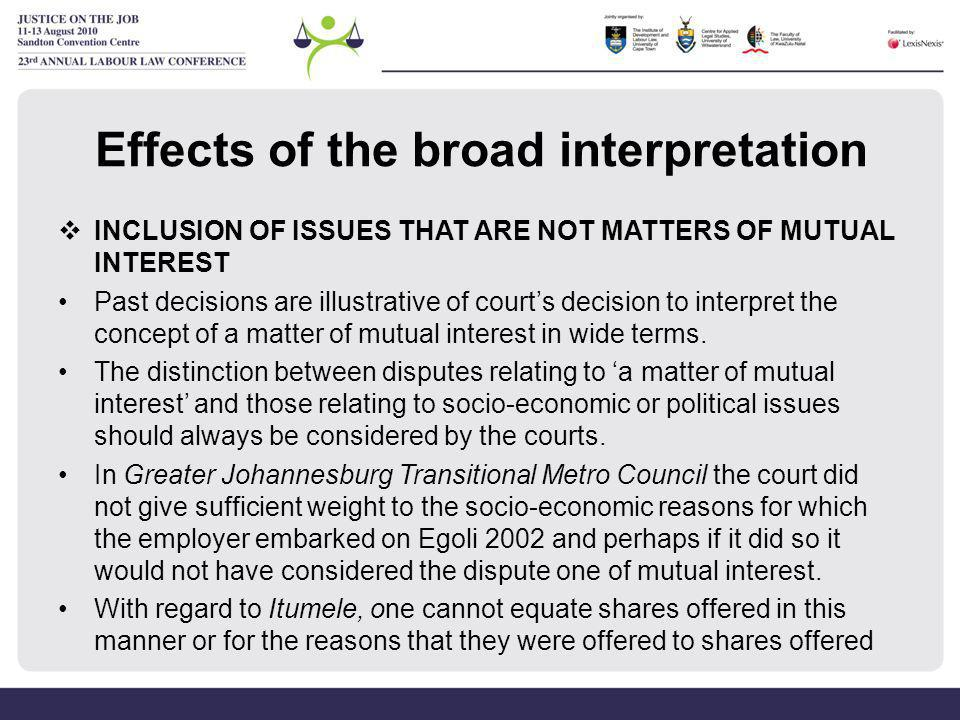Effects of the broad interpretation  INCLUSION OF ISSUES THAT ARE NOT MATTERS OF MUTUAL INTEREST Past decisions are illustrative of court's decision