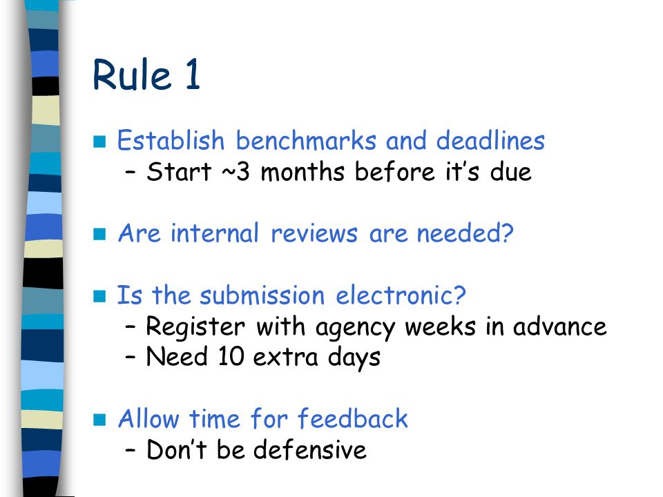 Establish benchmarks and deadlines –Start ~3 months before it's due Are internal reviews are needed.