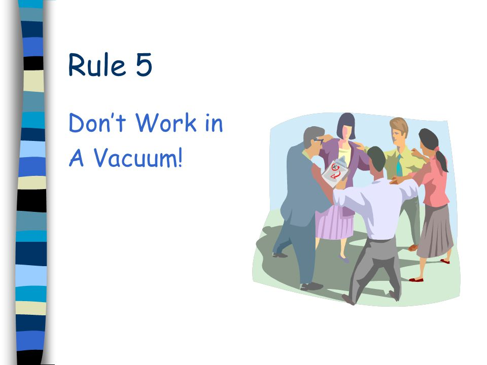 Rule 5 Don't Work in A Vacuum!