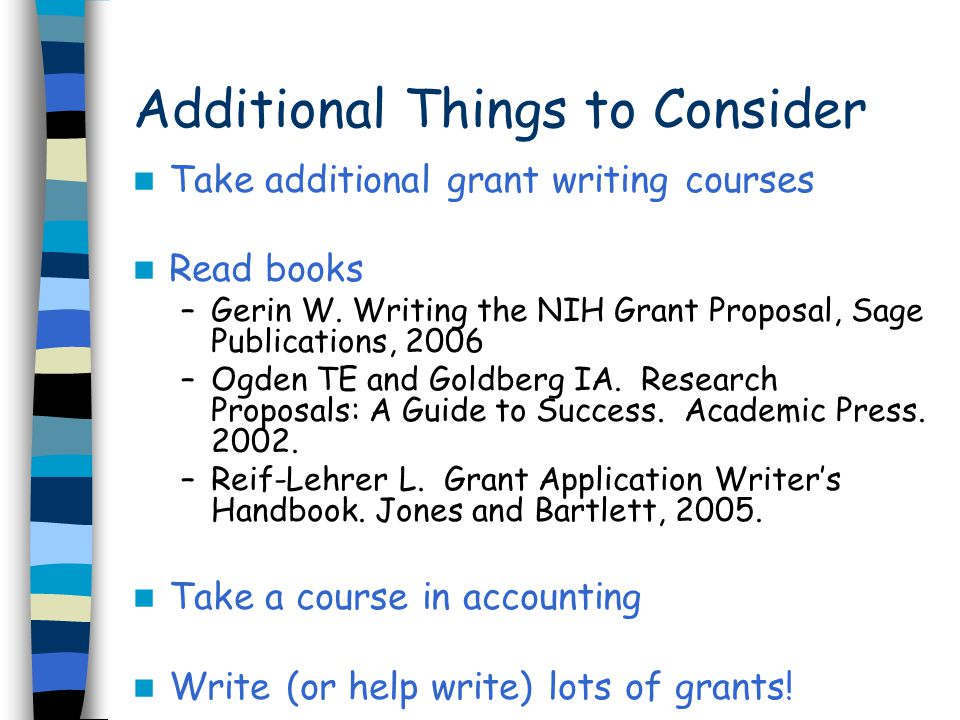 Additional Things to Consider Take additional grant writing courses Read books –Gerin W.