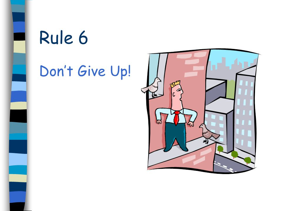 Rule 6 Don't Give Up!