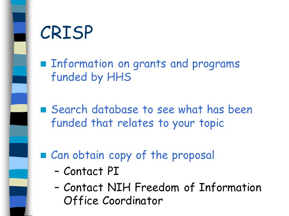 CRISP Information on grants and programs funded by HHS Search database to see what has been funded that relates to your topic Can obtain copy of the p