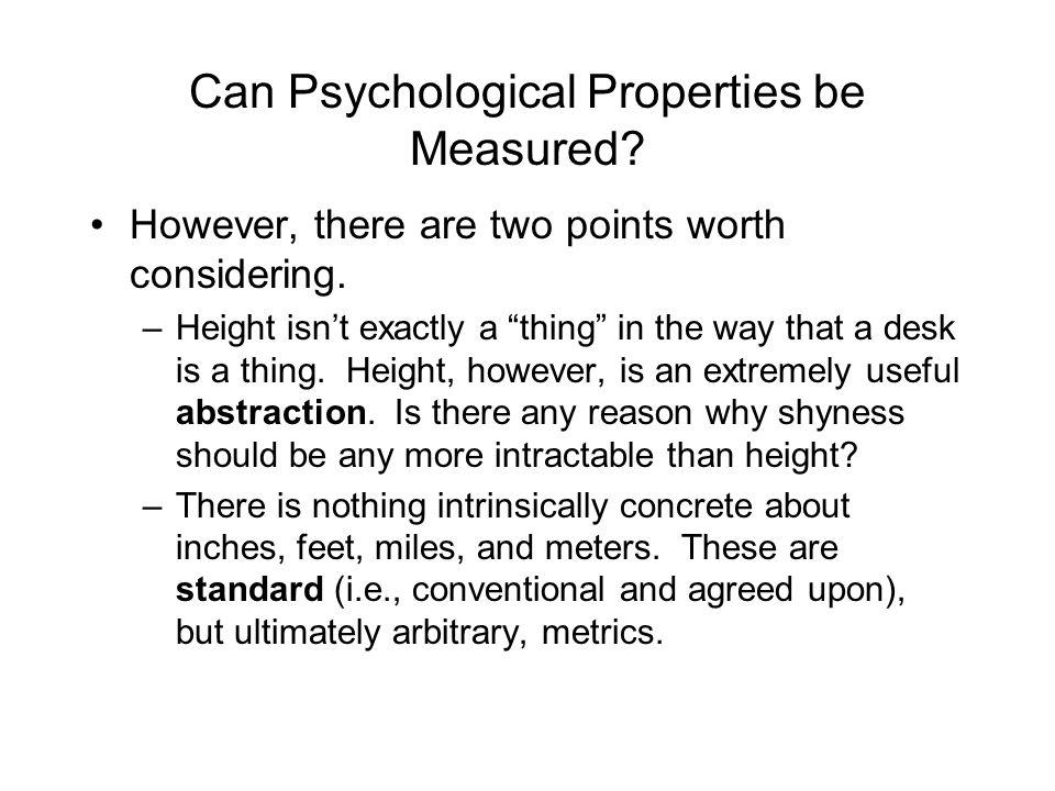 Can Psychological Properties be Measured. However, there are two points worth considering.