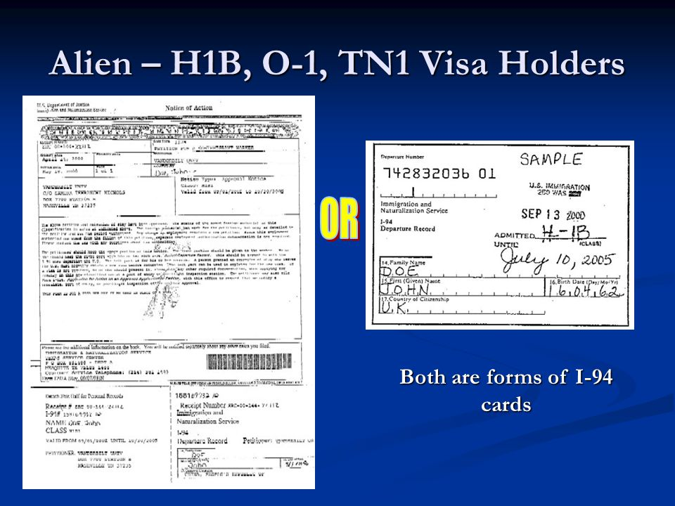 Alien – H1B, O-1, TN1 Visa Holders Both are forms of I-94 cards