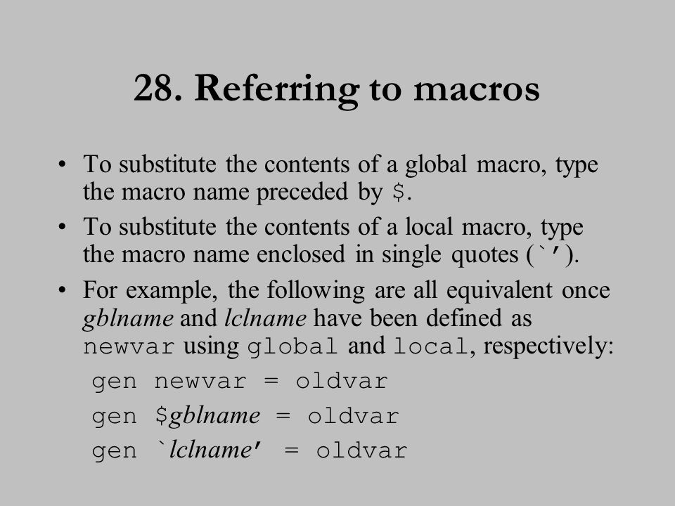 28. Referring to macros To substitute the contents of a global macro, type the macro name preceded by $. To substitute the contents of a local macro,