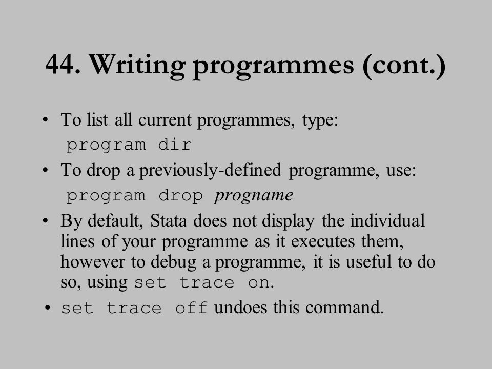 44. Writing programmes (cont.) To list all current programmes, type: program dir To drop a previously-defined programme, use: program drop progname By