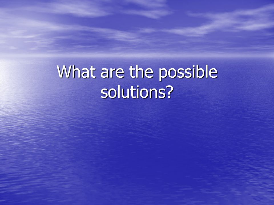What are the possible solutions