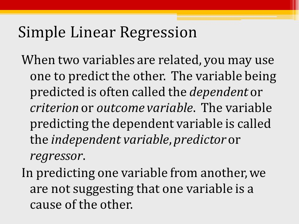 Overview of Topics Covered Simple linear regression when both independent and dependent variables are scale The scatterplot: Graphing the best-fitting linear equation The simple linear regression equation: Yhat = bX+a The standardized regression equation R as a measure of the goodness of fit of the model Why the scatterplot is important Simple linear regression when the independent variable is dichotomous