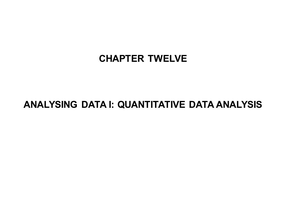 CHAPTER TWELVE ANALYSING DATA I: QUANTITATIVE DATA ANALYSIS