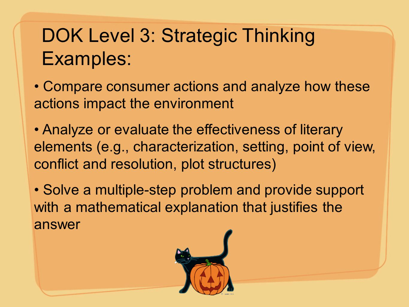 DOK Level 3: Strategic Thinking Examples: Compare consumer actions and analyze how these actions impact the environment Analyze or evaluate the effect
