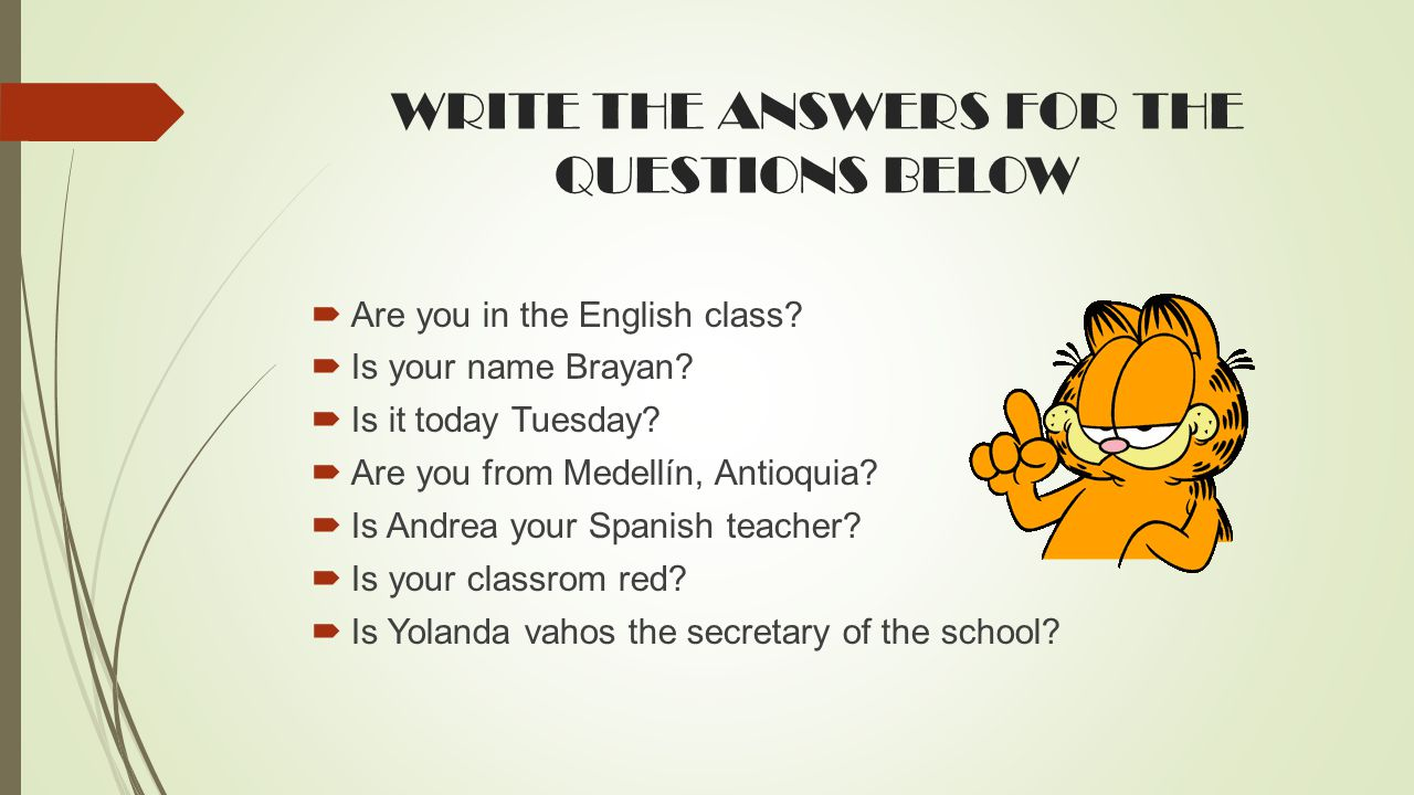 WRITE THE ANSWERS FOR THE QUESTIONS BELOW  Are you in the English class.