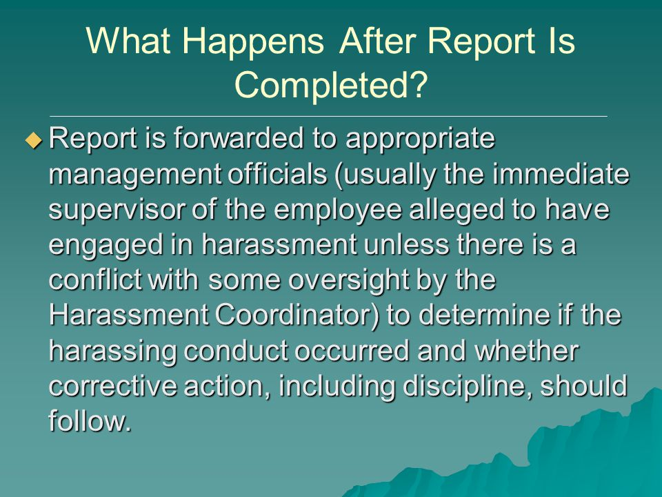 What Happens After Report Is Completed?  Report is forwarded to appropriate management officials (usually the immediate supervisor of the employee al