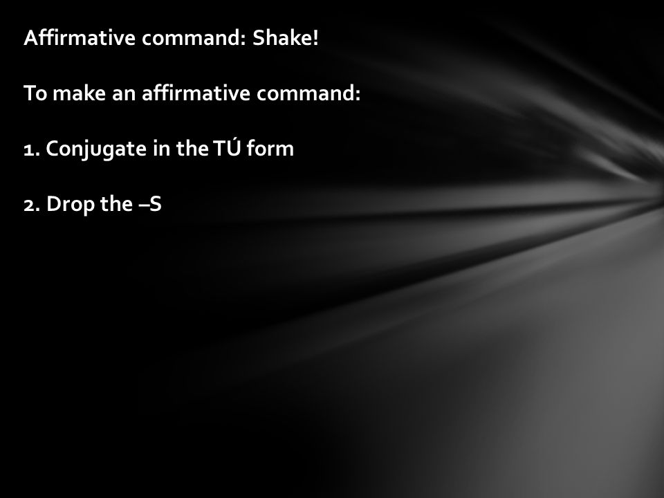 Affirmative command: Shake. To make an affirmative command: 1.