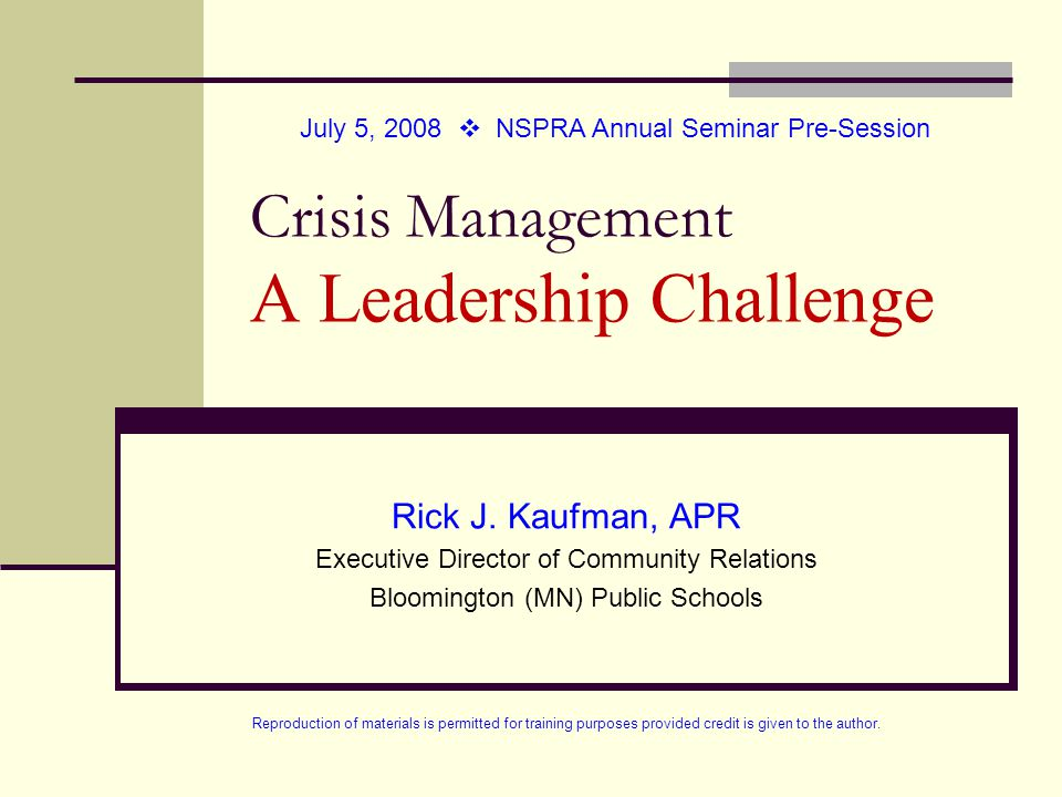 Communicating in a Crisis Target Key Audiences School, District or University Leadership Crisis Response Agencies Staff/Faculty (site of crisis first, then others) Opinion Leaders (community, business, faith, government, alumni, key financial supporters) Parents, Students (age appropriate), Community Legal counsel