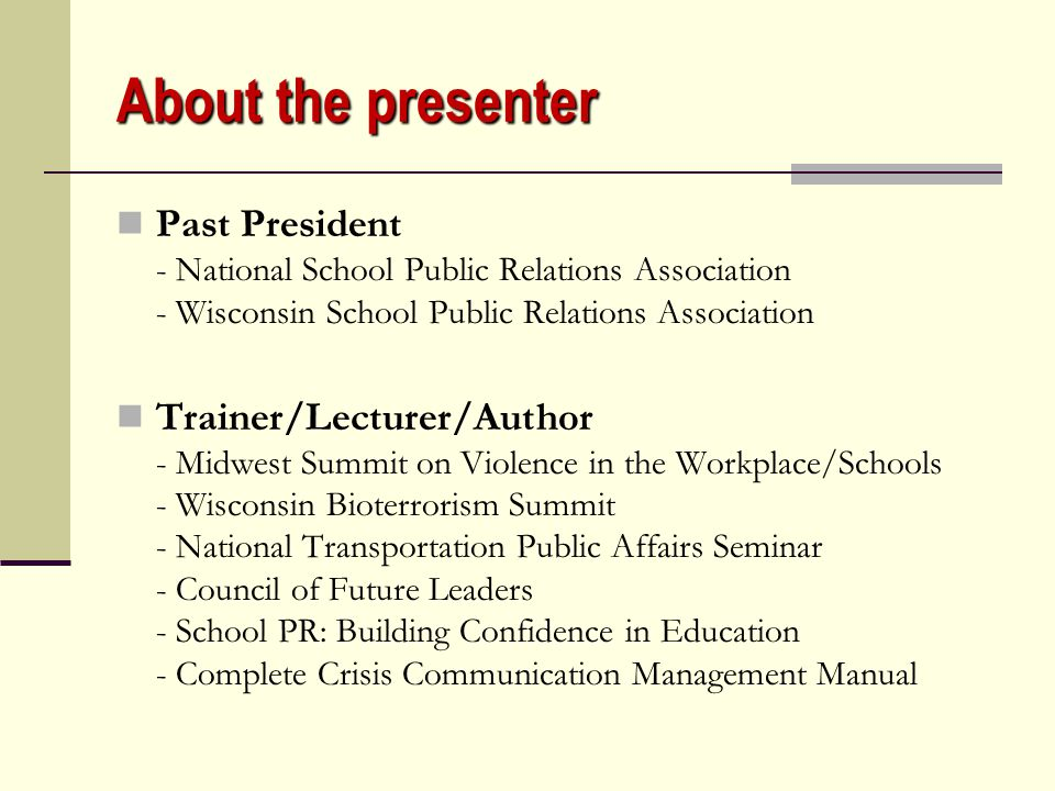 About the presenter School Public/Community Relations - 18 years of experience with school districts in three states, and state department of educatio