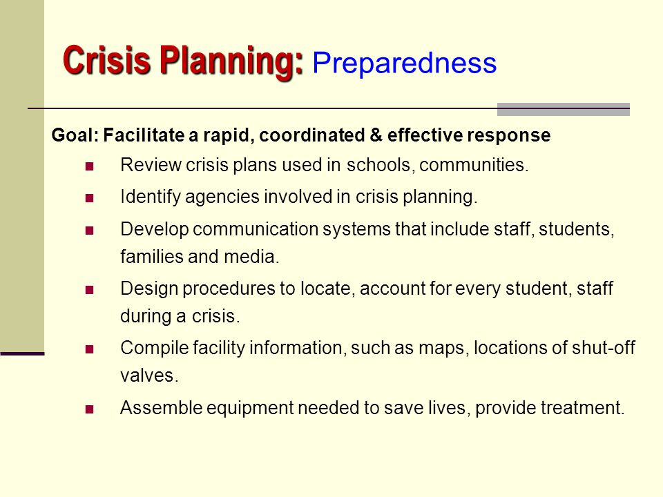 Crisis Planning: Crisis Planning: Mitigation & Prevention Goal: Decrease the need for response Connect with community emergency responders to identify