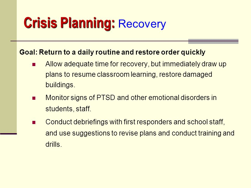 Crisis Planning: Crisis Planning: Response Goal: Follow a well-designed emergency plan Determine extent of danger and if it amounts to widespread cris