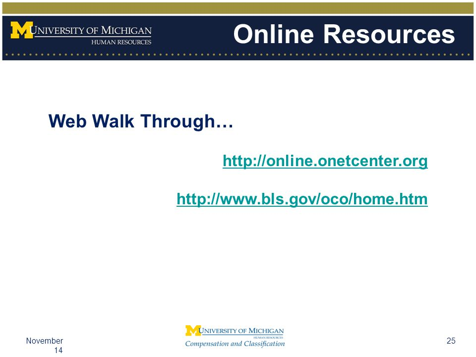 25November 14 Online Resources Web Walk Through… http://online.onetcenter.org http://www.bls.gov/oco/home.htm