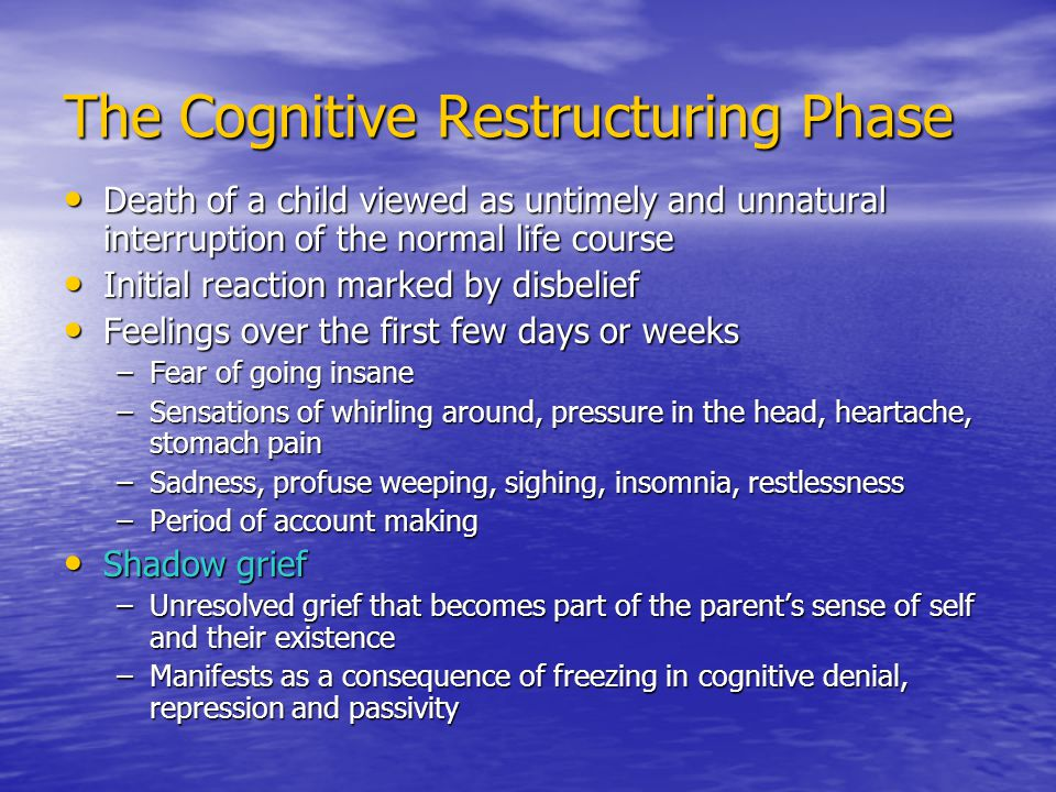 The Cognitive Restructuring Phase Death of a child viewed as untimely and unnatural interruption of the normal life course Death of a child viewed as