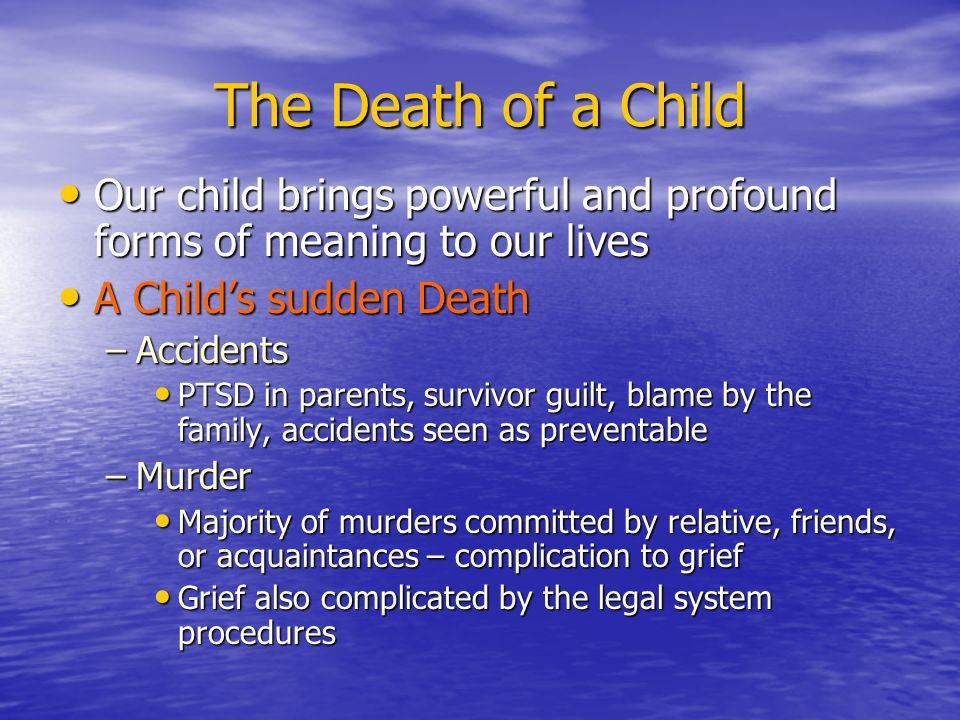 The Death of a Child Our child brings powerful and profound forms of meaning to our lives Our child brings powerful and profound forms of meaning to o