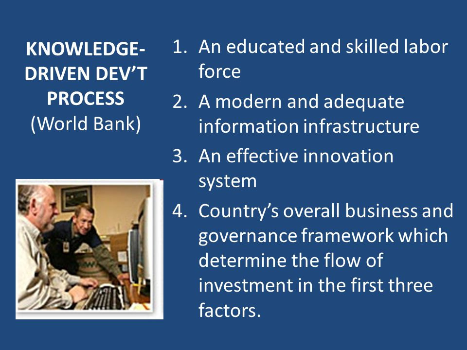 PURSUING THE FOUR PILLARS OF KBE 1.Primary to building a KBE is the need to strengthen education to produce a skilled workforce.