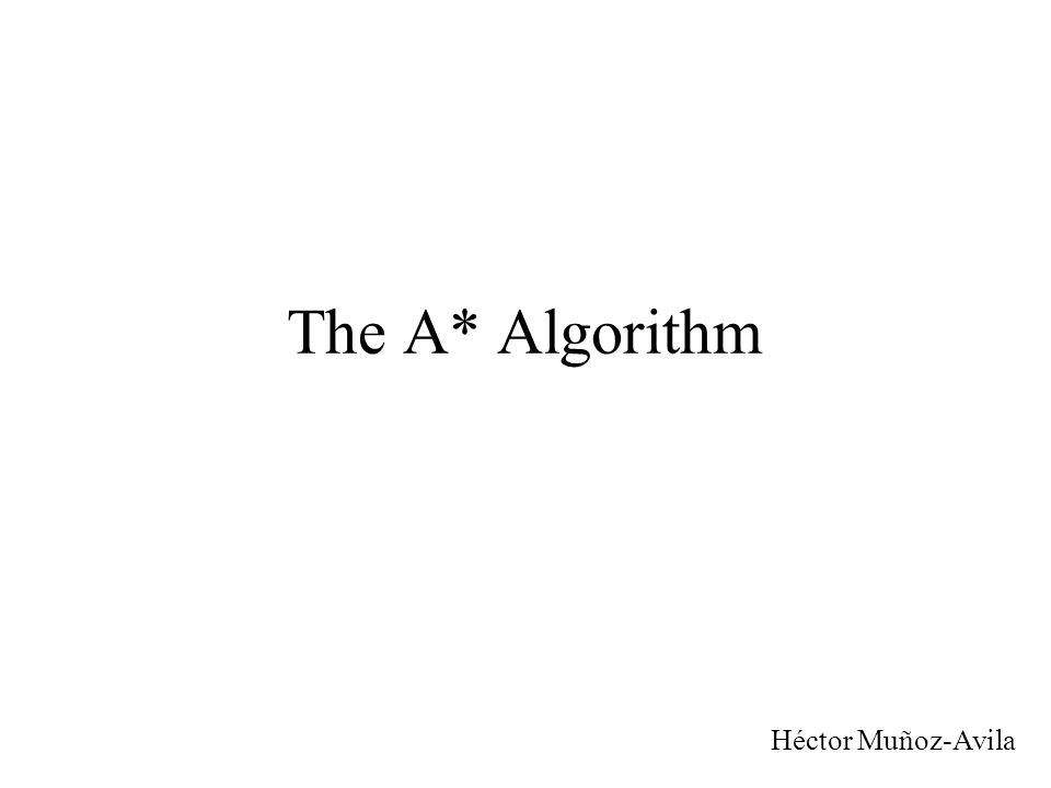 The A* Algorithm Héctor Muñoz-Avila