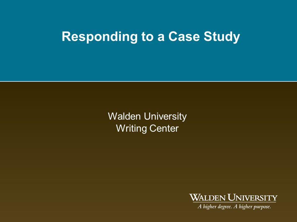 Responding to a Case Study Walden University Writing Center