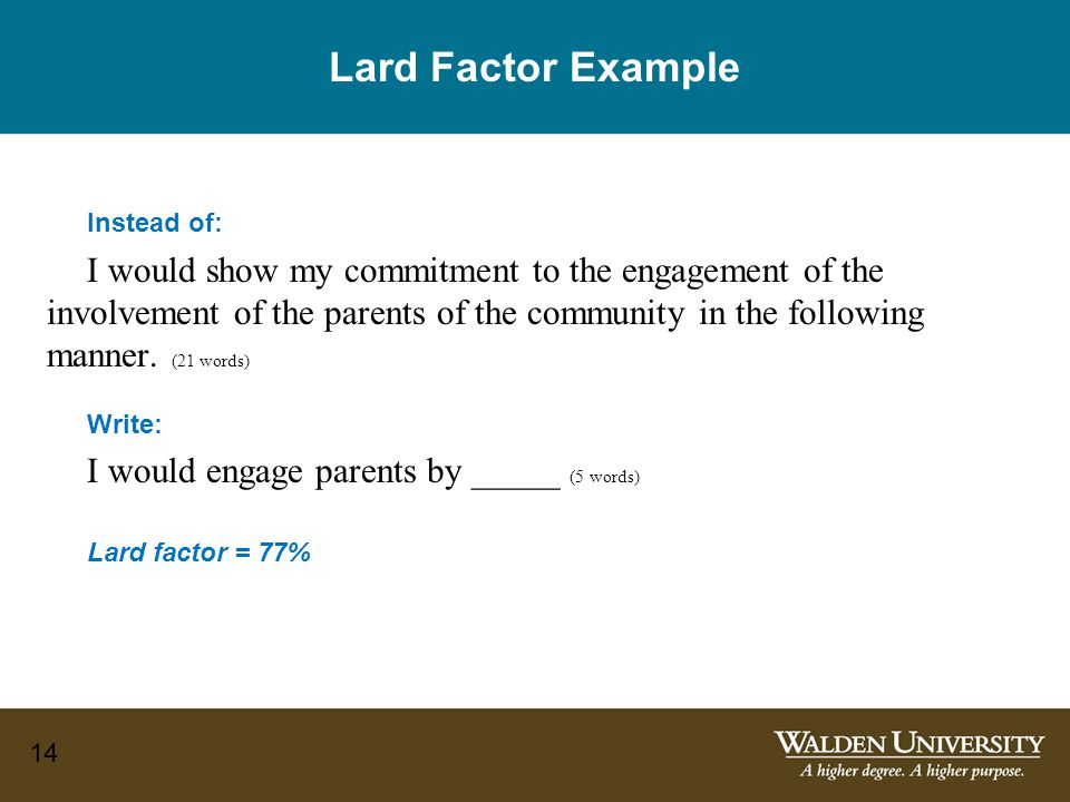 14 Lard Factor Example Instead of: I would show my commitment to the engagement of the involvement of the parents of the community in the following manner.