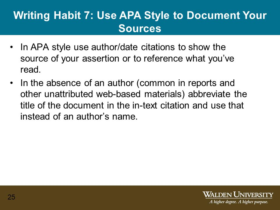 25 Writing Habit 7: Use APA Style to Document Your Sources In APA style use author/date citations to show the source of your assertion or to reference what you've read.