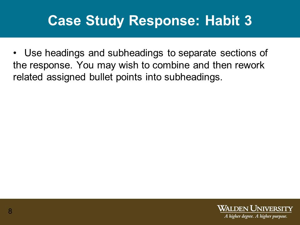 8 Case Study Response: Habit 3 Use headings and subheadings to separate sections of the response.