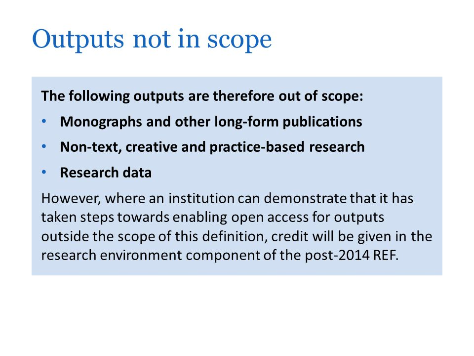 Outputs not in scope The following outputs are therefore out of scope: Monographs and other long-form publications Non-text, creative and practice-bas